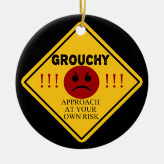 Grouchy. Approach At Your Own Risk Ceramic Ornament
