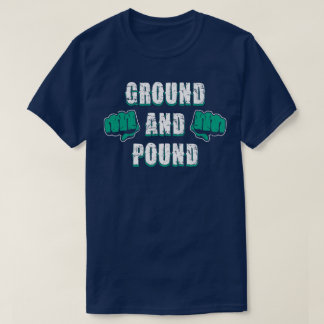 Ground And Pound Mixed Martial Arts MMA Fight Tee