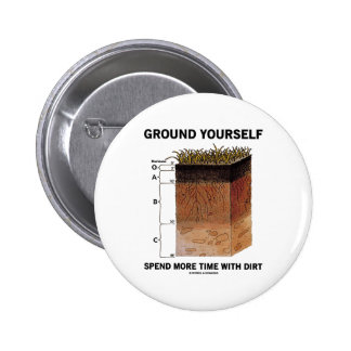 Ground Yourself Spend More Time With Dirt (Humor) Button