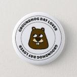 Groundhog Day Lover Button