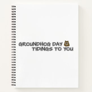 Groundhog Day tidings to you! Notebook