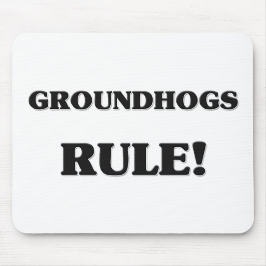 Groundhogs Rule Mouse Pad