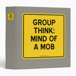 GROUP THINK: MIND OF A MOB BINDER