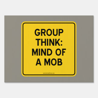 GROUP THINK: MIND OF A MOB LAWN SIGN
