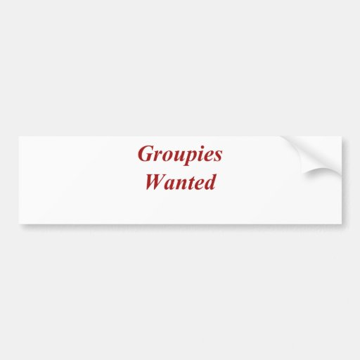 Groupies Wanted Bumper Sticker