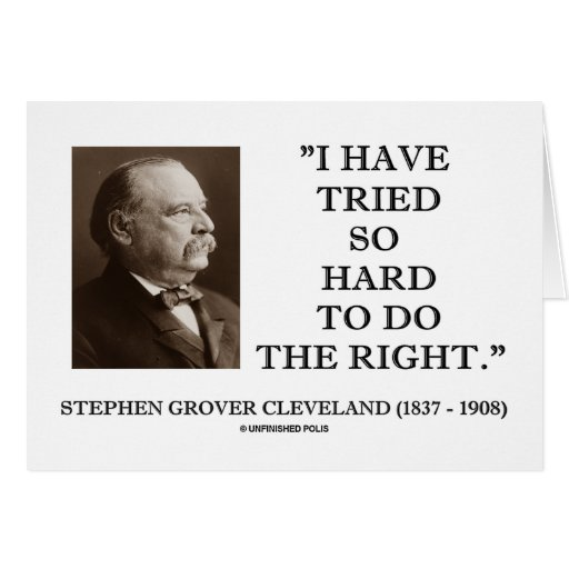 Grover Cleveland I Have Tried So Hard To Do Right Greeting Cards