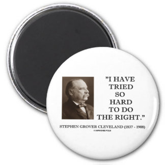 Grover Cleveland I Have Tried So Hard To Do Right Magnet