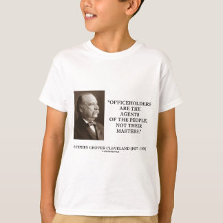 Grover Cleveland Officeholders Agents Of People T-Shirt