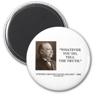 Grover Cleveland Whatever You Do, Tell The Truth Magnet