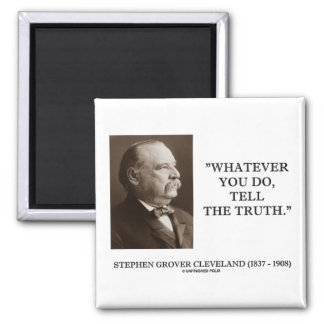 Grover Cleveland Whatever You Do, Tell The Truth Fridge Magnets
