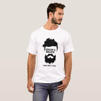 GROW A BEARD THEN WE WILL TALK T-Shirt