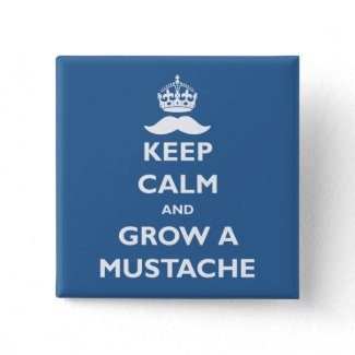 Keep Calm and Grow a Mustache Button