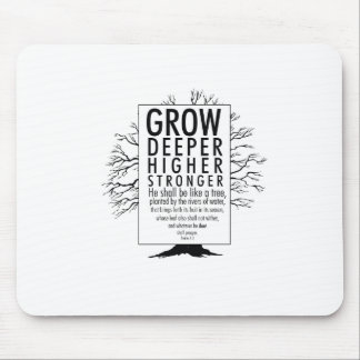 Grow Deeper Higher Stronger Mouse Pad