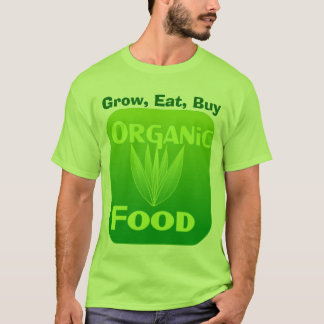 Grow, Eat, Buy organic food shirt