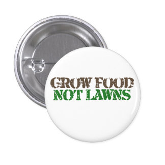 Grow Food not Lawns Pinback Button