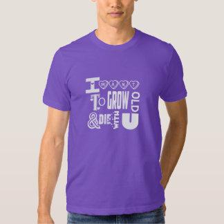 Grow Old & Die T-Shirt