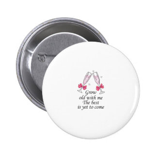 GROW OLD WITH ME BUTTONS