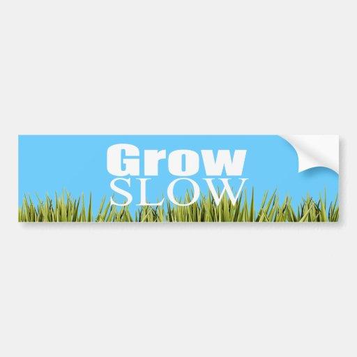 Grow Slow Bumper Stickers
