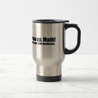 Grow Up Math Funny Travel Mug