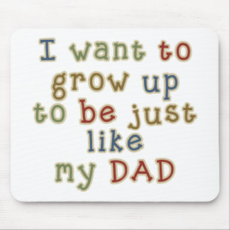 Grow Up To Be Dad Mouse Pad