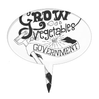 Grow Vegetables Not Government Cake Topper