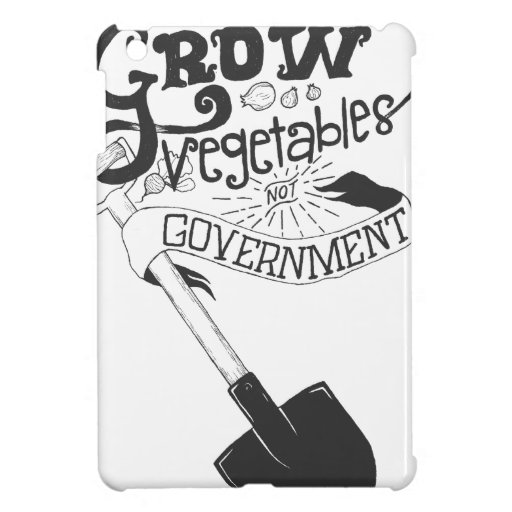Grow Vegetables Not Government iPad Mini Case