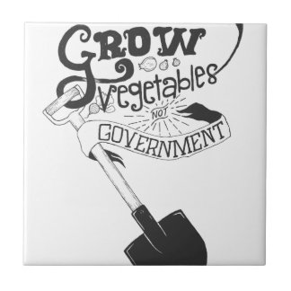 Grow Vegetables Not Government Ceramic Tiles