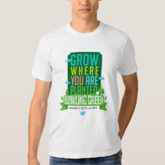 GROW WHERE YOU ARE PLANTED SHIRT