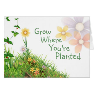 GROW WHERE YOU'RE PLANTED CARD