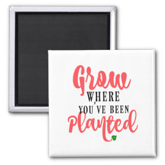 Grow Where You've Been Planted Inspiration Magnet