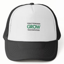 Grow Your Own Food (stick it to the man) Trucker Hat