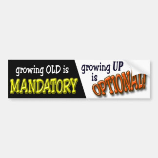 Growing Old is Mandatory... Bumper Stickers