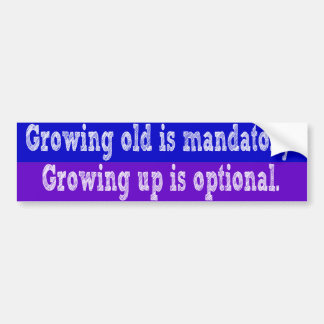 Growing old is mandatory bumper sticker