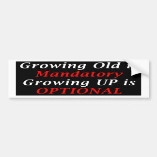 Growing Old Is Mandatory (BumperSticker) Car Bumper Sticker