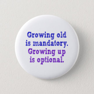Growing old is mandatory button