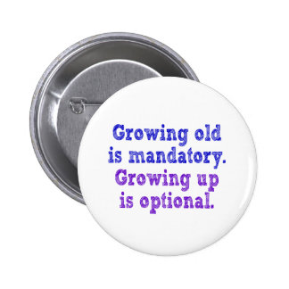 Growing old is mandatory buttons