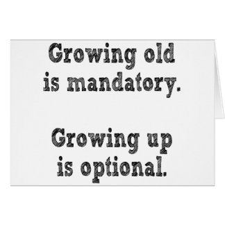 Growing old is mandatory card