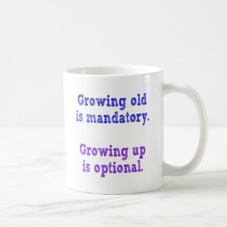 Growing old is mandatory coffee mug