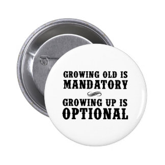 Growing Old Is Mandatory, Growing Up Is Optional Button