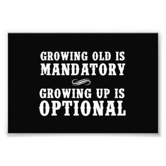 Growing Old Is Mandatory, Growing Up Is Optional Photo Print