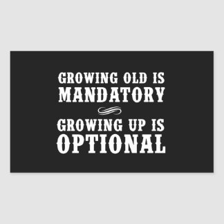 Growing Old Is Mandatory, Growing Up Is Optional Rectangular Sticker