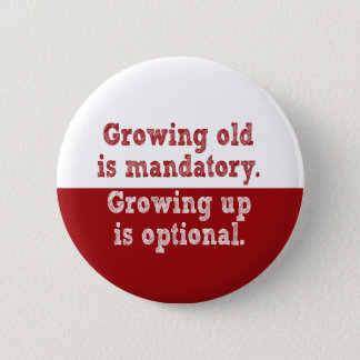 Growing old is mandatory pinback button