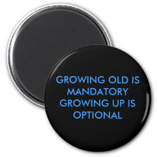 GROWING OLD IS MANDATORYGROWING UP IS OPTIONAL MAGNET