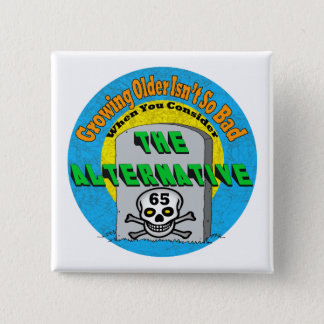 Growing Older 65th Birthday Gifts Button