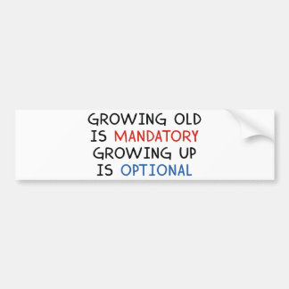 Growing Up Is Optional Bumper Sticker
