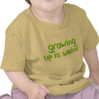 Growing up is weird tees