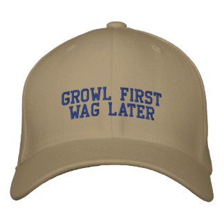 GROWL FIRST WAG LATER EMBROIDERED BASEBALL CAPS