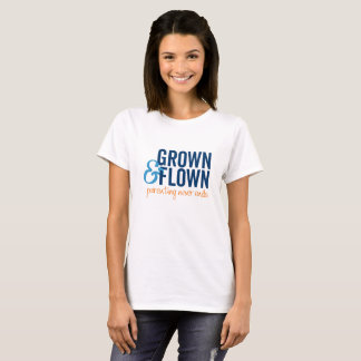 Grown and Flown Women's T-Shirt