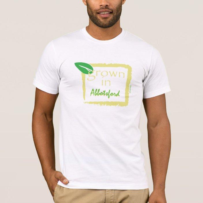 Grown in Abbotsford T Shirt