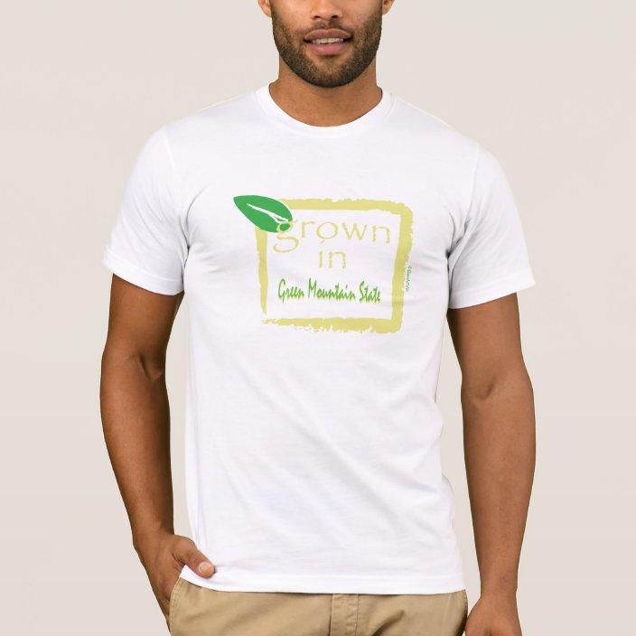 Grown in Green Mountain State Shirt